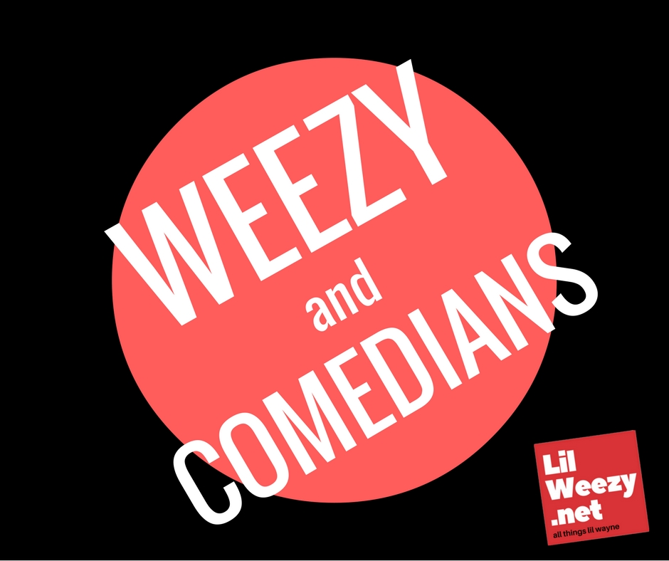 lil wayne and comedians