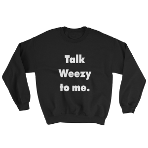 talk weezy to me lil wayne sweatshirt