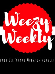 weekly lil wayne updates newsletter weezy weekly